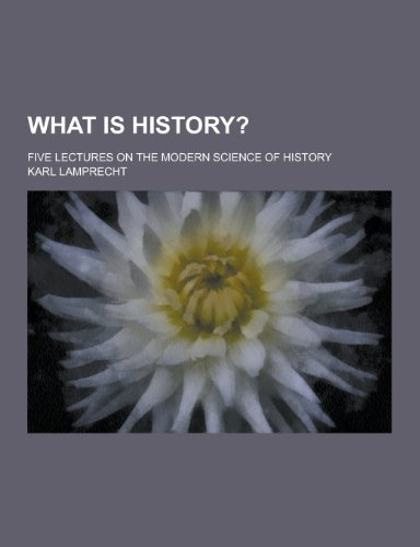 What Is History?; Five Lectures on the Modern Science of History