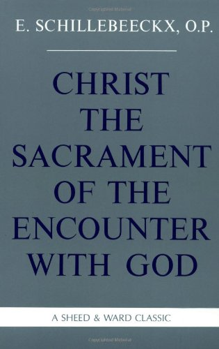 Christ the Sacrament of the Encounter With God: Edward Schillebeeckx: 9780934134729: Amazon.com: Books