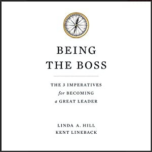 Being the Boss: The 3 Imperatives for Becoming a Great Leader | [Linda A. Hill, Kent L. Lineback]