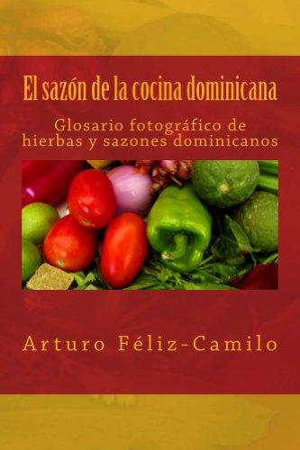 El sazón de la cocina dominicana: Glosario Fotografico de hierbas y sazones dominicanos (Spanish Edition) by Arturo Féliz Camilo
