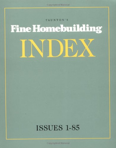 Fine Home Building Index, Issues 1-85 (Taunton's Fine Homebuilding Index)
