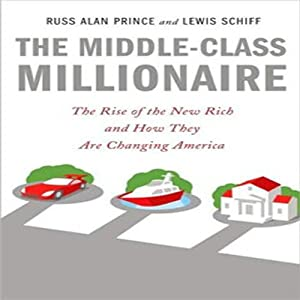 The Middle-Class Millionaire: The Rise of the New Rich and How They Are Changing America | [Russ Alan Prince, Lewis Schiff]
