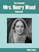 The Essential Mrs. Henry Wood Collection