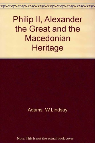Philip II, Alexander the Great, and the Macedonian Heritage