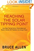 Reaching The Solar Tipping Point: How Solar Thermal Farms, Photovoltaics and Electric Vehicles Will Transform Our Energy Future
