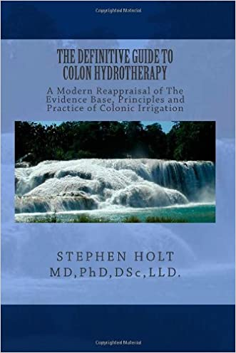 The Definitive Guide to Colon Hydrotherapy.: Principles and Practice of Colonic Irrigation