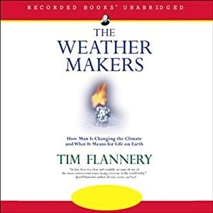 The Weather Makers: How Man is Changing the Climate and What it Means for Life on Earth | [Tim Flannery]