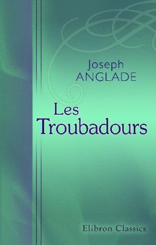 Les Troubadours: Leurs vieus. Leurs oeouvres. Leurs influence