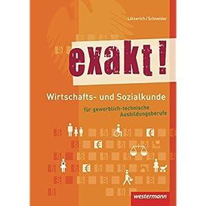 exakt! Wirtschafts- und Sozialkunde für gewerblich-technische Ausbildungsberufe: Schüler