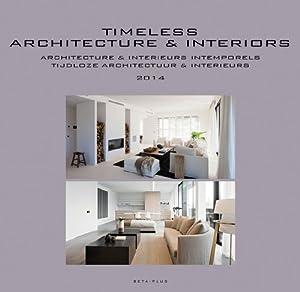 Timeless Architecture & Interiors: Yearbook 2014 (Timeless architecture and interiors; Architecture et interieurs intemporels; Tijdloze architectuur en interieurs: yearbook; annuaire; jaarboek) from Beta-Plus Publishing