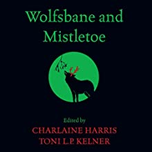 Wolfsbane and Mistletoe (       UNABRIDGED) by Charlaine Harris, Toni L. P. Kelner Narrated by Andrews MacLeod, Tayna Eby