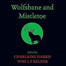 Wolfsbane and Mistletoe Audiobook by Charlaine Harris, Toni L. P. Kelner Narrated by Andrews MacLeod, Tayna Eby