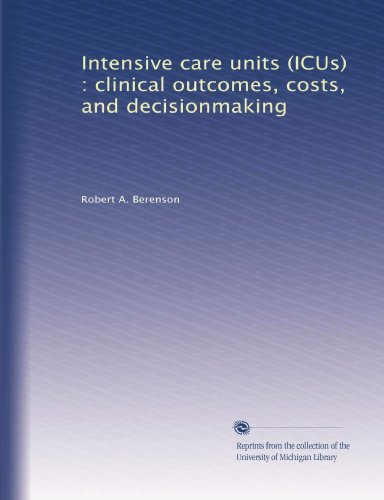 Intensive Care Units (ICUs): Clinical Outcomes, Costs and Decisionmaking