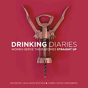 Drinking Diaries: Women Serve Their Stories Straight Up | [Leah Odze Epstein (editor), Caren Osten Gerszberg]