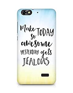 AMEZ make today so awesome yesterday gets jealous Back Cover For Huawei Honor 4C