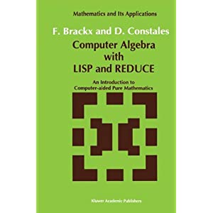 Computer Algebra with LISP and REDUCE: An Introduction to Computer-aided Pure Mathematics (Mathematics and Its Applications (closed))