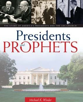 Presidents & Prophets. The Story of America's Presidents and the LDS Church, MICHAEL K. WINDER