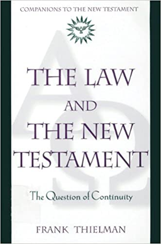The Law and the New Testament: The Question of Continuity (Companions to the New Testament) written by Frank Thielman