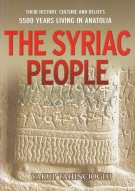 Their History, Culture and Beliefs 5500 Years Living in Anatolia - The Syriac People