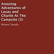 Amazing Adventures of Lucas and Charlie at the Campsite (       UNABRIDGED) by Renee Sandy Narrated by Chelsea Lee Rock