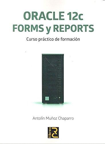 ORACLE 12c. Forms y Reports. Curso práctico de formación