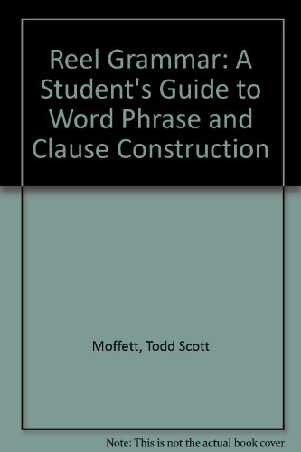Reel Grammar: A Student's Guide to Word, Phrase, and Clause Construction