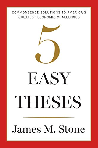 Five Easy Theses: Common-Sense Solutions to America's