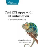 Test iOS Apps with UI Automation: Bug Hunting Made Easy Front Cover