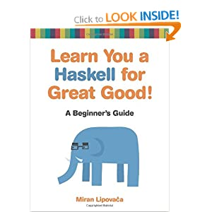 Learn You a Haskell for Great Good!: A Beginner's Guide: A Beginner's Guide to Haskell