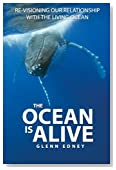 The Ocean Is Alive: Re-visioning Our Relationship with the Living Ocean