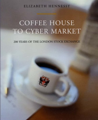 coffee-house-to-cyber-market-200-years-of-the-london-stock-exchange-by-elizabeth-hennessy-12-apr-200