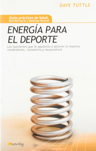 Energia Para El Deporte (Guias Practicas De Salud, Nutrifarmacia Y Medicina Natural) (Spanish Edition)