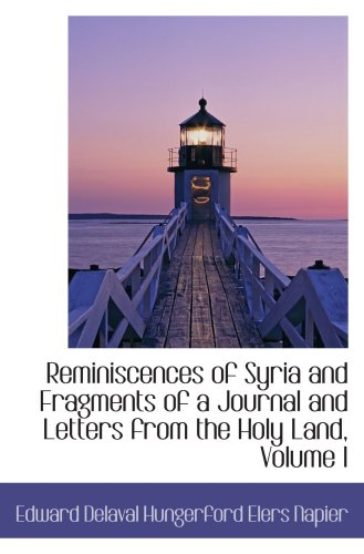 Reminiscences of Syria and Fragments of a Journal and Letters from the Holy Land, Volume I