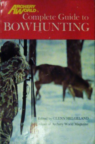Archery World's Complete Guide to Bowhunting