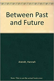 a review of between past and future a book by hannah arendt In lieu of an abstract, here is a brief excerpt of the content: bibliography selected works by hannah arendt between past and future: eight exercises in political.