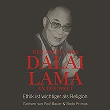 Der Appell des Dalai Lama an die Welt: Ethik ist wichtiger als Religion Hörbuch von Franz Alt, Dalai Lama Gesprochen von: Bodo Primus, Ralf Bauer