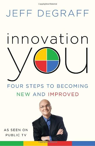 Innovation You: Four Steps to Becoming New and Improved