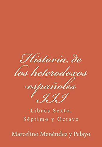 Historia de los heterodoxos españoles III: Libros Sexto, Séptimo y Octavo: Volume 3