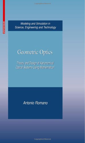 Geometric Optics: Theory And Design Of Astronomical Optical Systems Using Mathematica® (Modeling And Simulation In Science, Engineering And Technology)