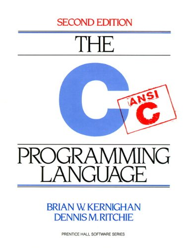 C Programming Language, 2nd Edition, Brian W. Kernighan; Dennis M. Ritchie