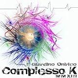 Complesso K MMXIII by Il Giardino Onirico (2013-01-01)
