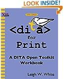 Dita for Print: A Dita Open Toolkit Workbook