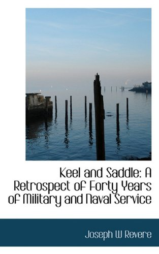 Keel and Saddle: A Retrospect of Forty Years of Military and Naval Service