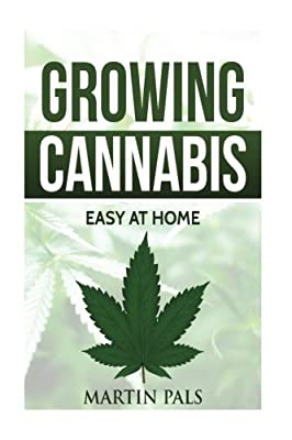 Cannabis growing: A complete and simple guide on growing (medical) marijuana at: A complete handbook on how to grow cannabis at home. (hydroponics, extracts) Indoor/outdoor