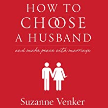 How to Choose a Husband: And Make Peace with Marriage (       UNABRIDGED) by Suzanne Venker Narrated by Chelsea Hatfield