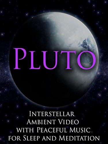 Pluto Interstellar Ambient Video with Peaceful Music for Sleep and Meditation