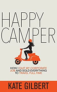 Happy Camper: How I Quit My Corporate Job And Sold Everything To Travel Full-time by Kate Gilbert ebook deal
