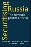 img - for Securitising Russia: The Domestic Politics of Vladimir Putin book / textbook / text book