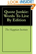 Quote Junkie: Words To Live By Edition