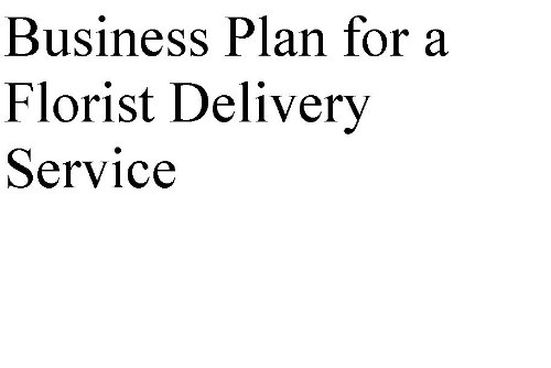 Business Plan for a Florist Delivery Service (Professional Fill-in-the-Blank Business Plans by type of business)
